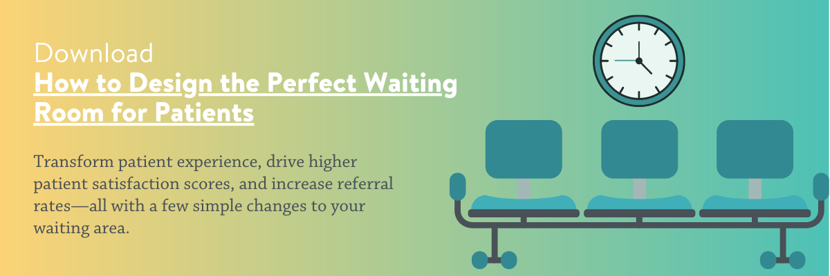 Download your free copy of How to Design the Perfect Waiting Room for Patients today!